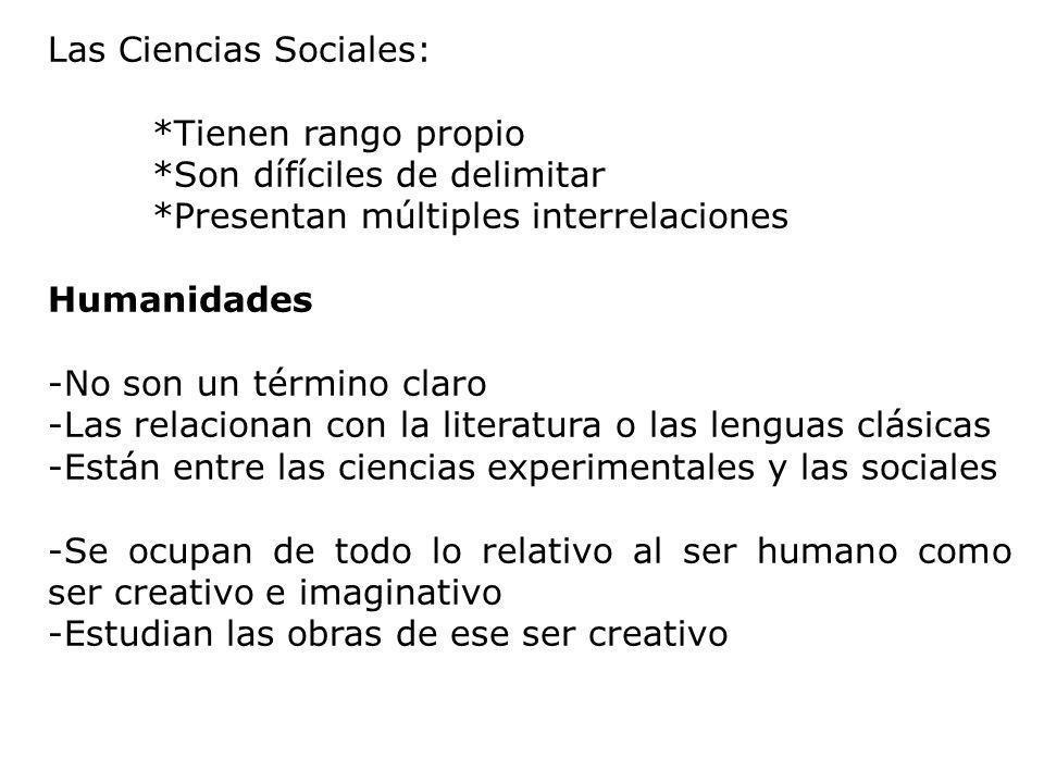 Las Ciencias Sociales: *Tienen rango propio *Son dífíciles de delimitar *Presentan múltiples interrelaciones Humanidades -No son un término claro -Las