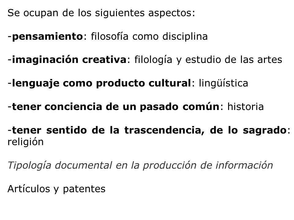 Se ocupan de los siguientes aspectos: -pensamiento: filosofía como disciplina -imaginación creativa: filología y estudio de las artes -lenguaje como p