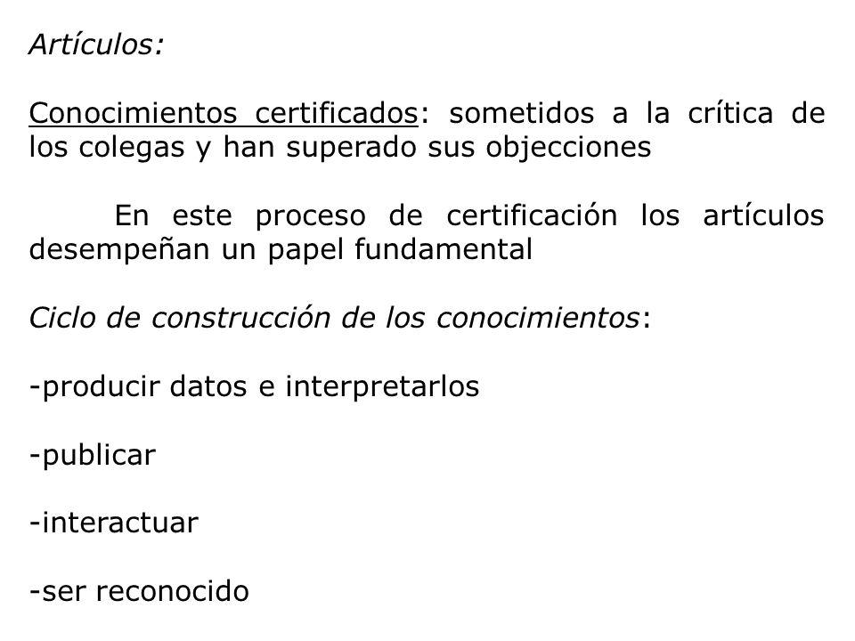 Artículos: Conocimientos certificados: sometidos a la crítica de los colegas y han superado sus objecciones En este proceso de certificación los artíc