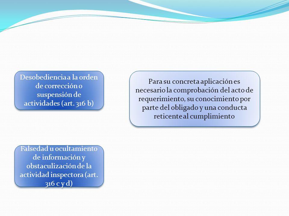 Desobediencia a la orden de corrección o suspensión de actividades (art. 316 b) Para su concreta aplicación es necesario la comprobación del acto de r