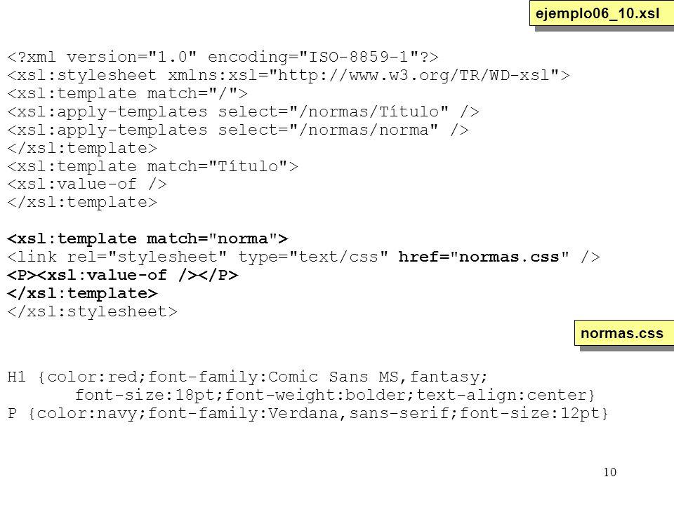 10 ejemplo06_10.xsl H1 {color:red;font-family:Comic Sans MS,fantasy; font-size:18pt;font-weight:bolder;text-align:center} P {color:navy;font-family:Ve