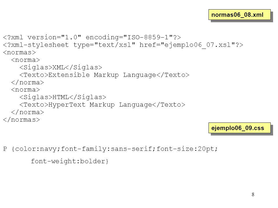 8 XML Extensible Markup Language HTML HyperText Markup Language normas06_08.xml P {color:navy;font-family:sans-serif;font-size:20pt; font-weight:bolde