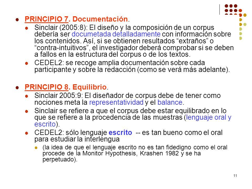 11 PRINCIPIO 7. Documentación. Sinclair (2005:8): El diseño y la composición de un corpus debería ser documetada detalladamente con información sobre