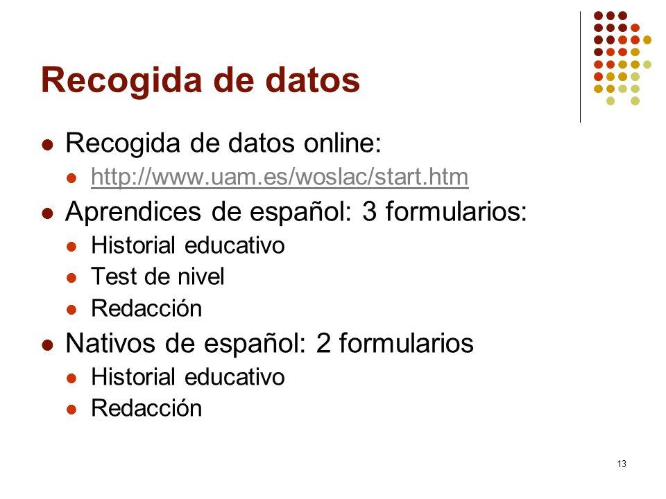 13 Recogida de datos Recogida de datos online: http://www.uam.es/woslac/start.htm Aprendices de español: 3 formularios: Historial educativo Test de ni