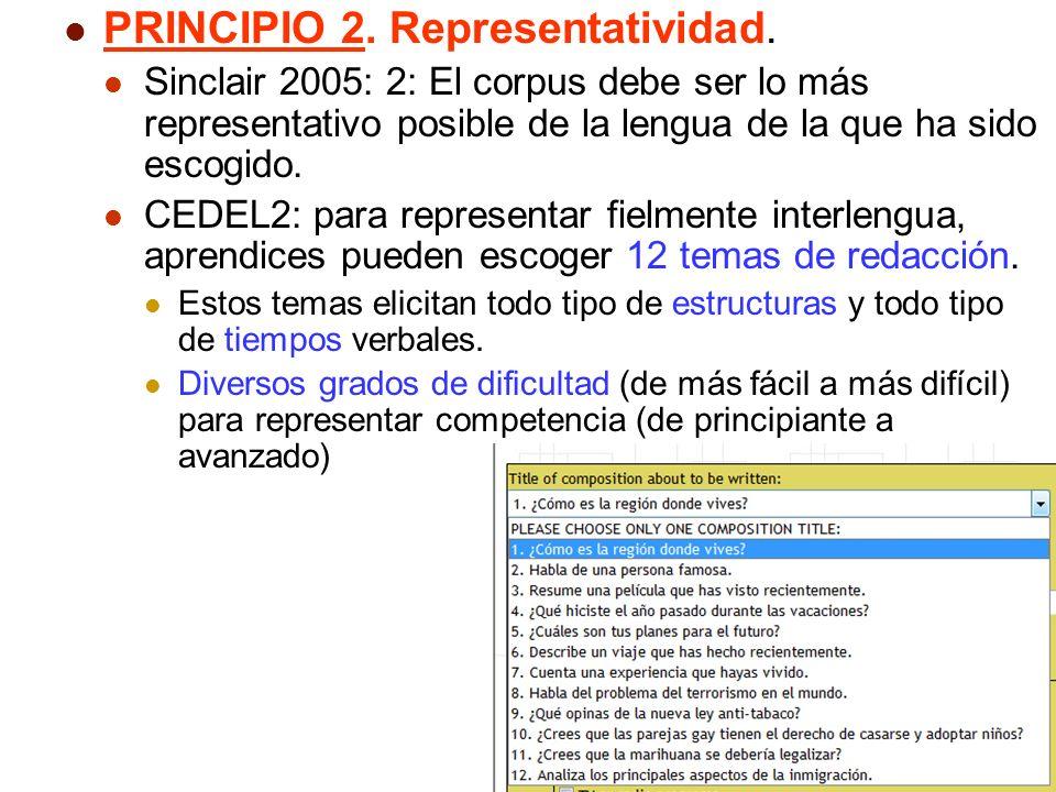 7 PRINCIPIO 2. Representatividad. Sinclair 2005: 2: El corpus debe ser lo más representativo posible de la lengua de la que ha sido escogido. CEDEL2: