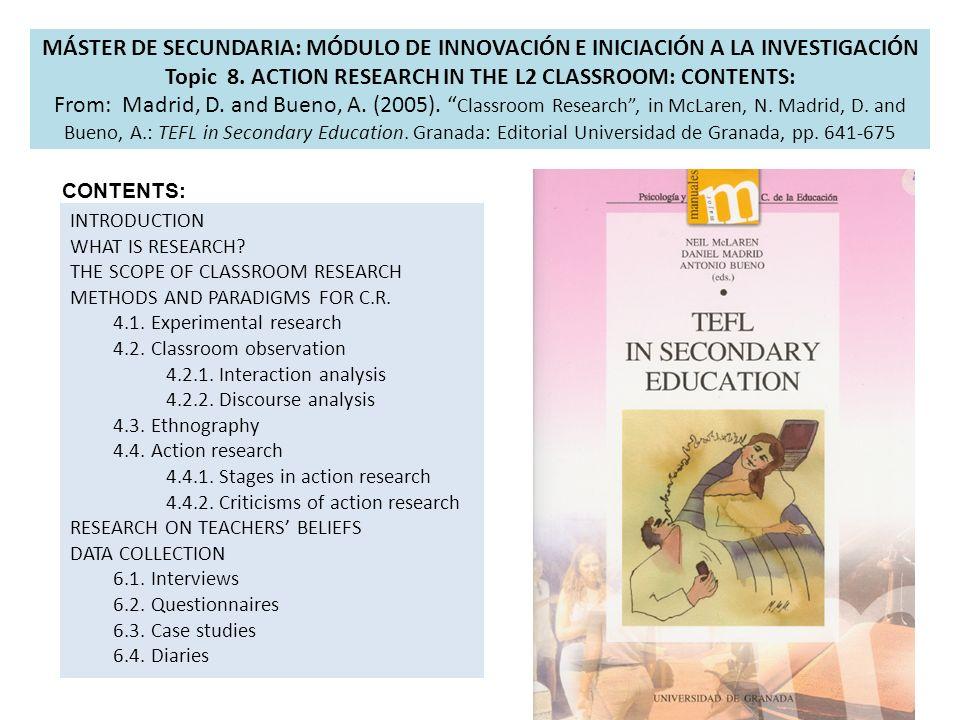MÁSTER DE SECUNDARIA: MÓDULO DE INNOVACIÓN E INICIACIÓN A LA INVESTIGACIÓN Topic 8. ACTION RESEARCH IN THE L2 CLASSROOM: CONTENTS: From: Madrid, D. an