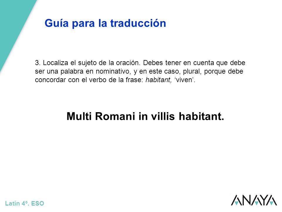Guía para la traducción Latín 4º. ESO 3. Localiza el sujeto de la oración. Debes tener en cuenta que debe ser una palabra en nominativo, y en este cas