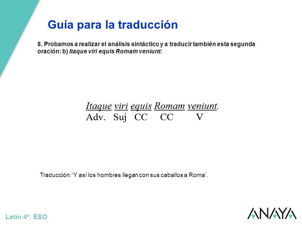 Guía para la traducción Latín 4º. ESO 8. Probamos a realizar el análisis sintáctico y a traducir también esta segunda oración: b) Itaque viri equis Ro