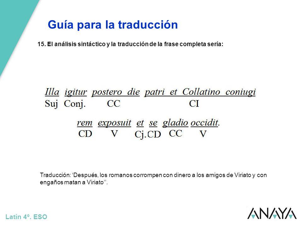 Guía para la traducción Latín 4º. ESO 15. El análisis sintáctico y la traducción de la frase completa sería: Traducción: Después, los romanos corrompe