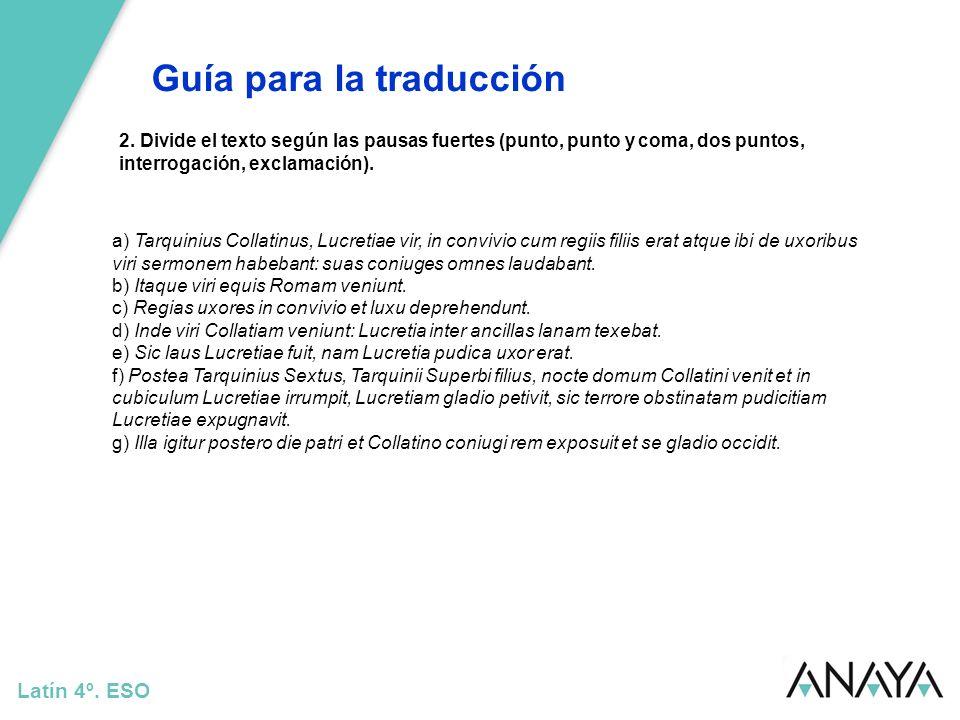 Guía para la traducción Latín 4º. ESO 2. Divide el texto según las pausas fuertes (punto, punto y coma, dos puntos, interrogación, exclamación). a) Ta