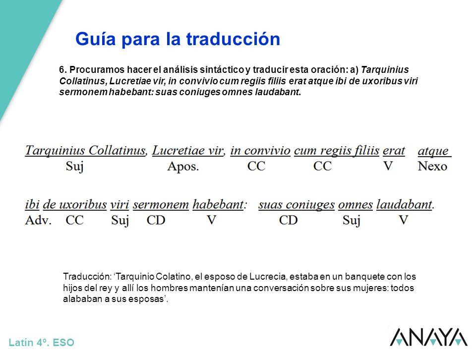 Guía para la traducción Latín 4º. ESO 6. Procuramos hacer el análisis sintáctico y traducir esta oración: a) Tarquinius Collatinus, Lucretiae vir, in