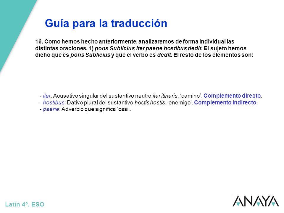 Guía para la traducción Latín 4º. ESO 16. Como hemos hecho anteriormente, analizaremos de forma individual las distintas oraciones. 1) pons Sublicius