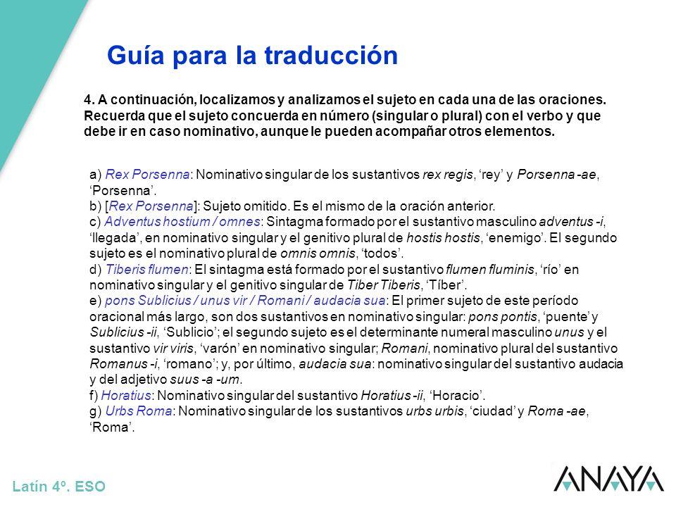 Guía para la traducción Latín 4º. ESO 4. A continuación, localizamos y analizamos el sujeto en cada una de las oraciones. Recuerda que el sujeto concu