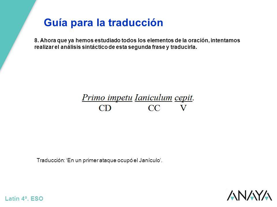 Guía para la traducción Latín 4º. ESO 8. Ahora que ya hemos estudiado todos los elementos de la oración, intentamos realizar el análisis sintáctico de