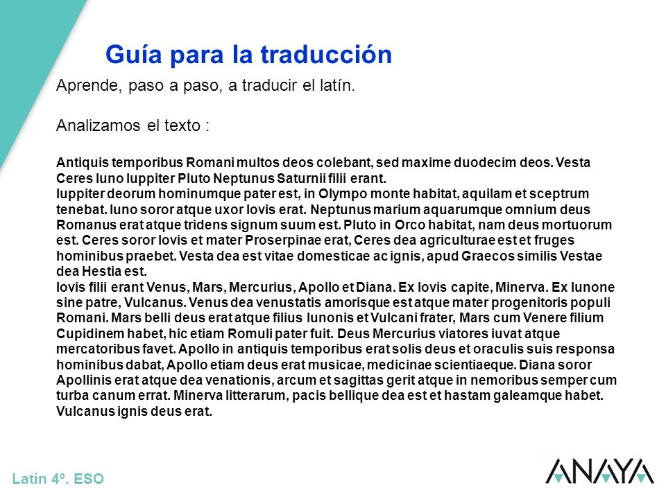Guía para la traducción Latín 4º. ESO Aprende, paso a paso, a traducir el latín. Analizamos el texto : Antiquis temporibus Romani multos deos colebant