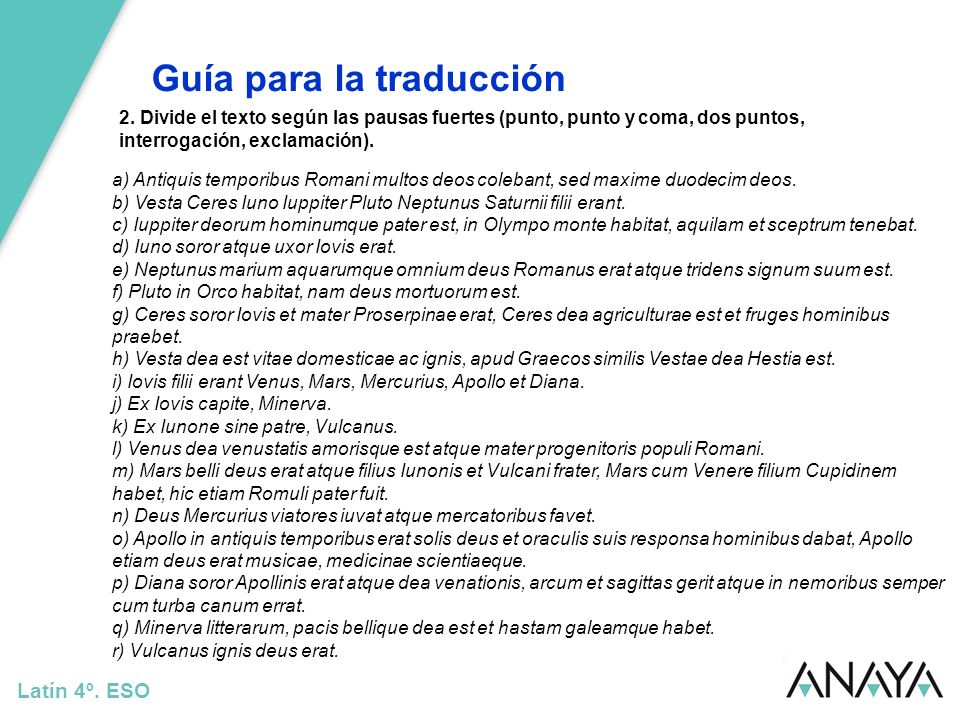 Guía para la traducción Latín 4º. ESO 2. Divide el texto según las pausas fuertes (punto, punto y coma, dos puntos, interrogación, exclamación). a) An
