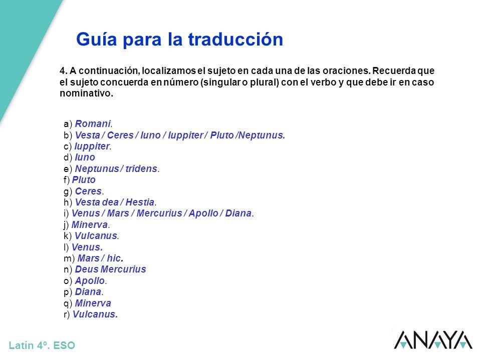 Guía para la traducción Latín 4º. ESO 4. A continuación, localizamos el sujeto en cada una de las oraciones. Recuerda que el sujeto concuerda en númer