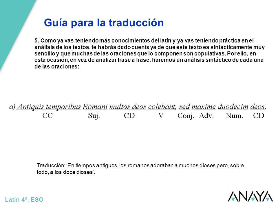 Guía para la traducción Latín 4º. ESO 5. Como ya vas teniendo más conocimientos del latín y ya vas teniendo práctica en el análisis de los textos, te