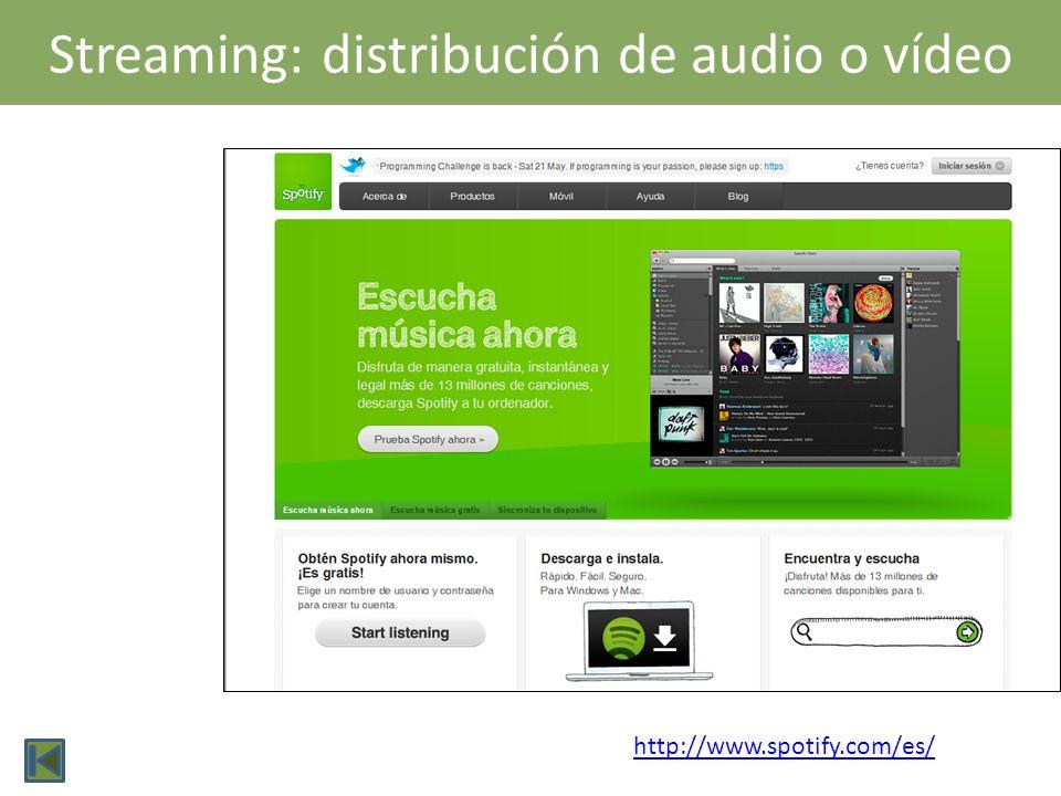 Streaming: distribución de audio o vídeo http://www.spotify.com/es/