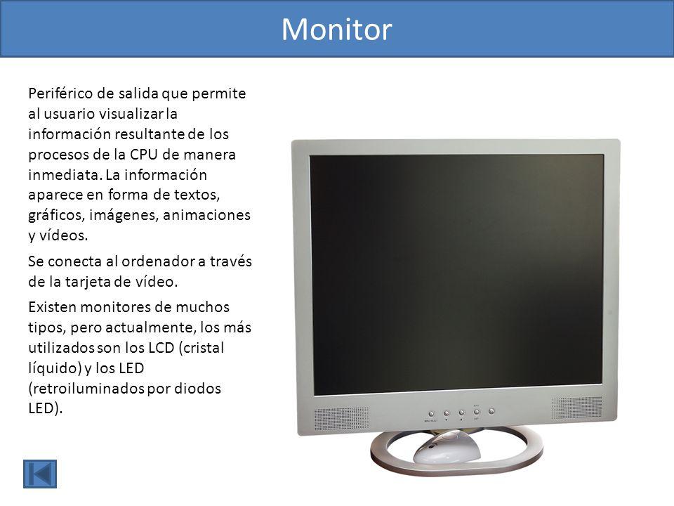 Pantalla táctil Periférico de entrada-salida que permite tanto visualizar como introducir información.