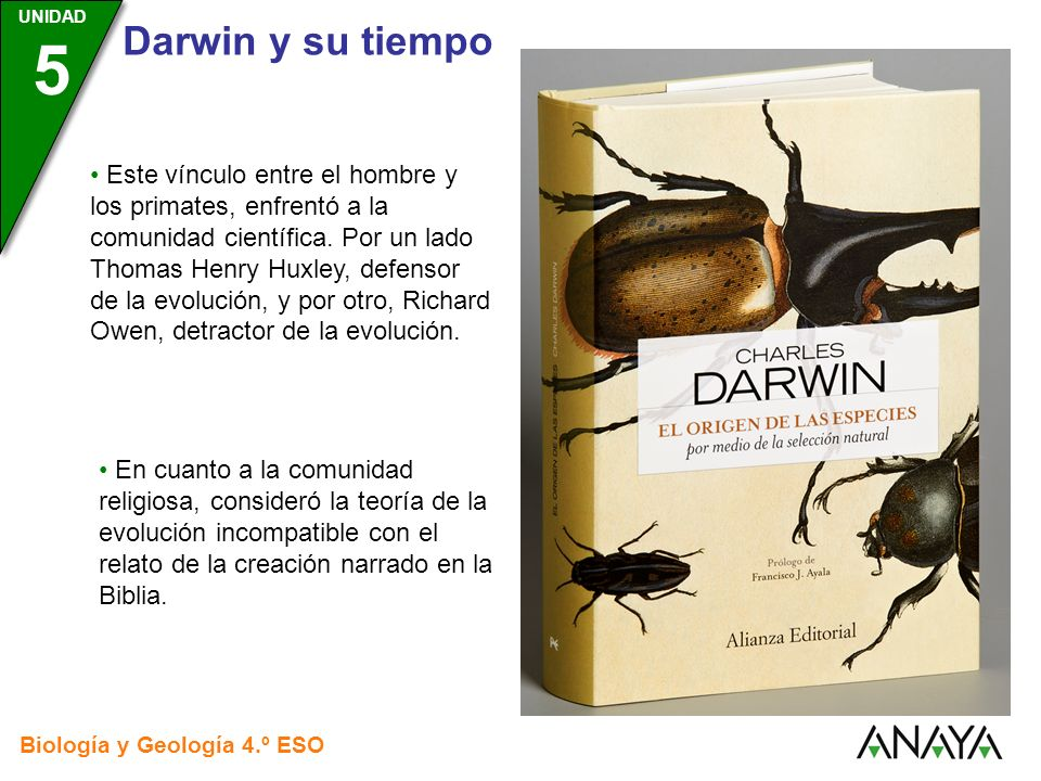UNIDAD 3 Biología y Geología 4.º ESO UNIDAD 5 Darwin y su tiempo El día en que la Royal Society concedía a Darwin una medalla, Huxley organizó un encuentro dedicado aLa ciencia pura y libre, liberada de dogmas religiosos.