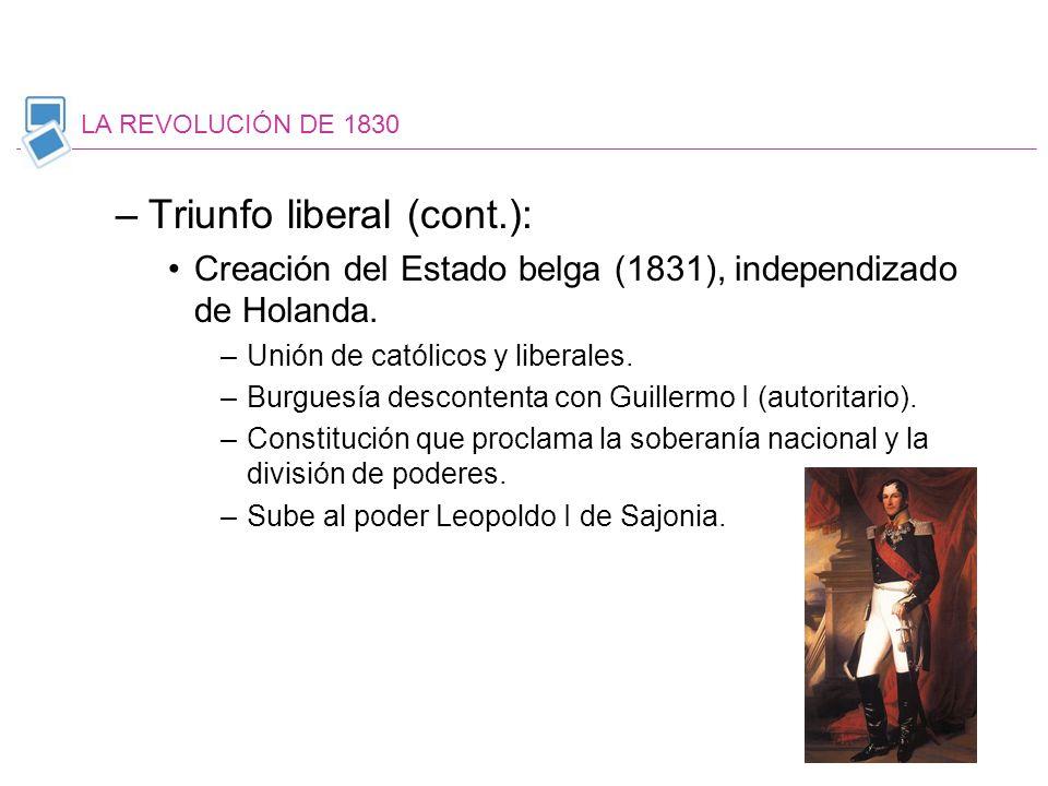 –Triunfo liberal (cont.): Creación del Estado belga (1831), independizado de Holanda. –Unión de católicos y liberales. –Burguesía descontenta con Guil