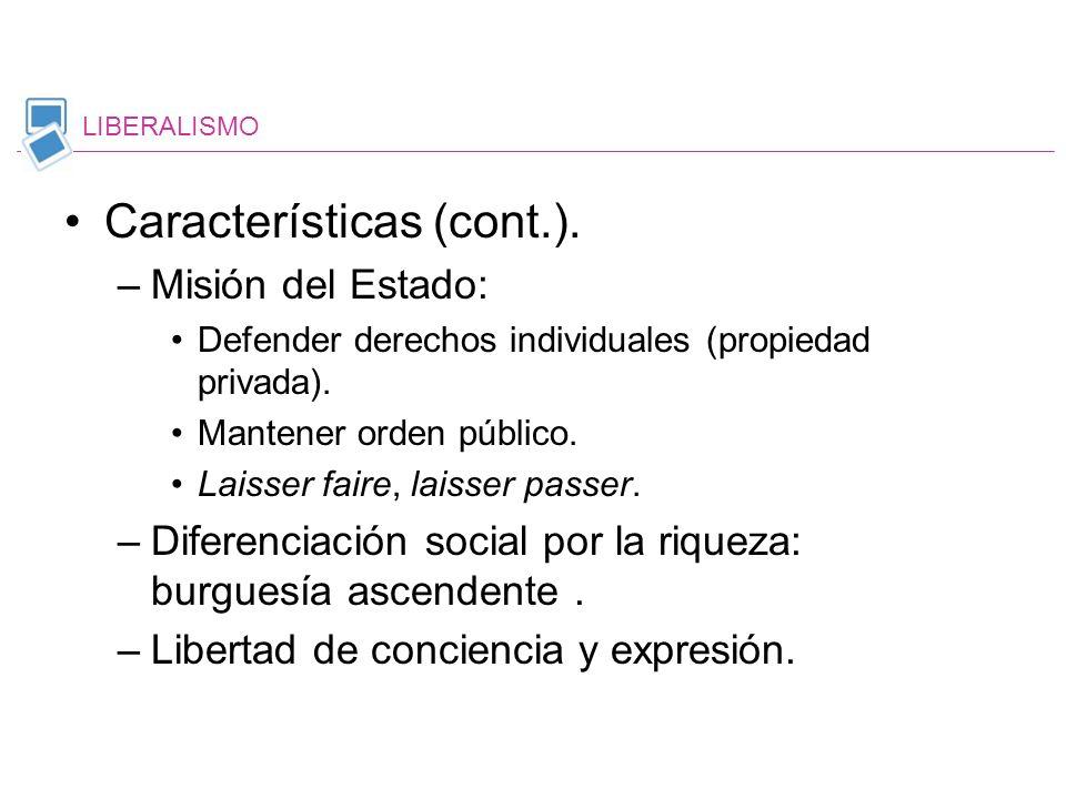 Características (cont.). –Misión del Estado: Defender derechos individuales (propiedad privada). Mantener orden público. Laisser faire, laisser passer