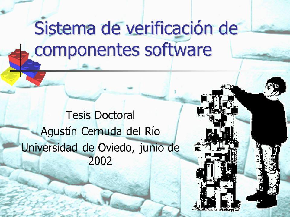 Sistema de verificación de componentes software Tesis Doctoral Agustín Cernuda del Río Universidad de Oviedo, junio de 2002