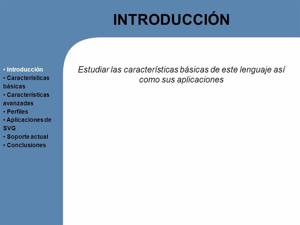 CARACTERÍSTICAS BÁSICAS (I) Estructura de un documento SVG Introducción Características básicas Características avanzadas Perfiles Aplicaciones de SVG Soporte actual Conclusiones -Naturaleza XML -Modelo de renderizado -Reutilización de código mediante y