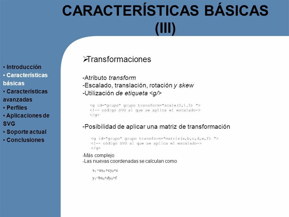 SOPORTE ACTUAL (I) Navegadores con soporte nativo Introducción Características básicas Características avanzadas Perfiles Aplicaciones de SVG Soporte actual Conclusiones -Mozilla Firefox 2.0 -Opera (desde la versión 8) -Amaya -NetFront Plugins disponibles -Adobe (multiplataforma) -SdVG:Desarrollado por BitFlash para móviles Otras herramientas -Librerías Java: -Batik -Tinyline -Editores: -Inkscape