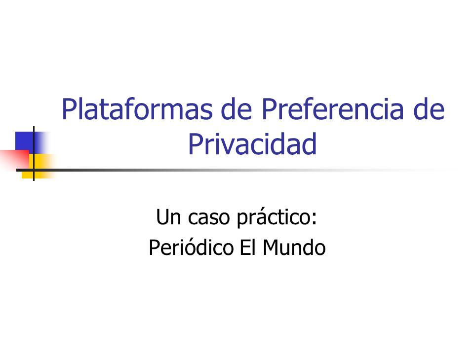 Plataformas de Preferencia de Privacidad Un caso práctico: Periódico El Mundo