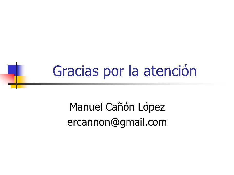 Gracias por la atención Manuel Cañón López ercannon@gmail.com