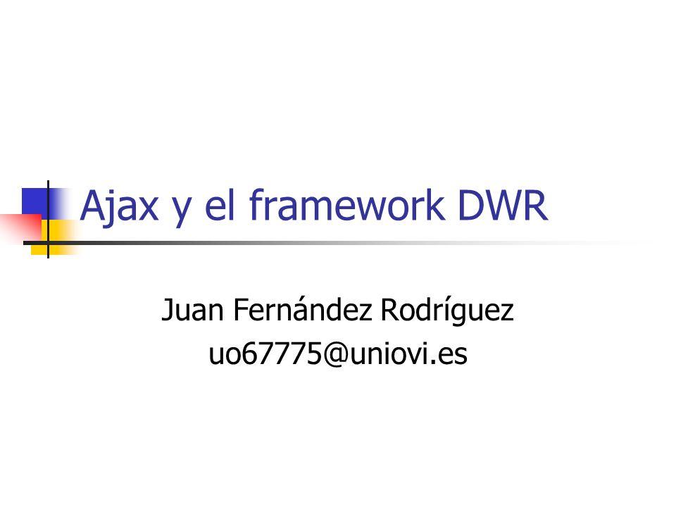 Ajax y el framework DWR Juan Fernández Rodríguez uo67775@uniovi.es