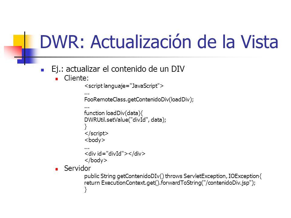 DWR: Actualización de la Vista Ej.: actualizar el contenido de un DIV Cliente:...