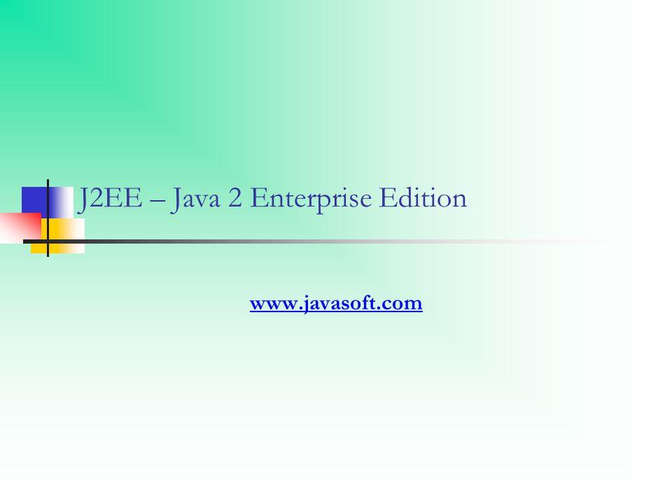 J2EE – Java 2 Enterprise Edition www.javasoft.com