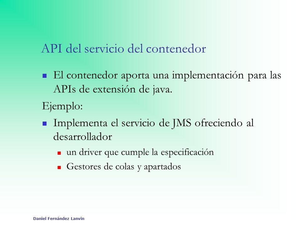 Daniel Fernández Lanvin API del servicio del contenedor El contenedor aporta una implementación para las APIs de extensión de java. Ejemplo: Implement