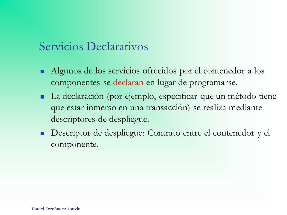 Daniel Fernández Lanvin Servicios Declarativos Algunos de los servicios ofrecidos por el contenedor a los componentes se declaran en lugar de programa
