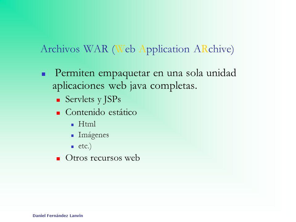 Daniel Fernández Lanvin Archivos WAR (Web Application ARchive) Permiten empaquetar en una sola unidad aplicaciones web java completas. Servlets y JSPs