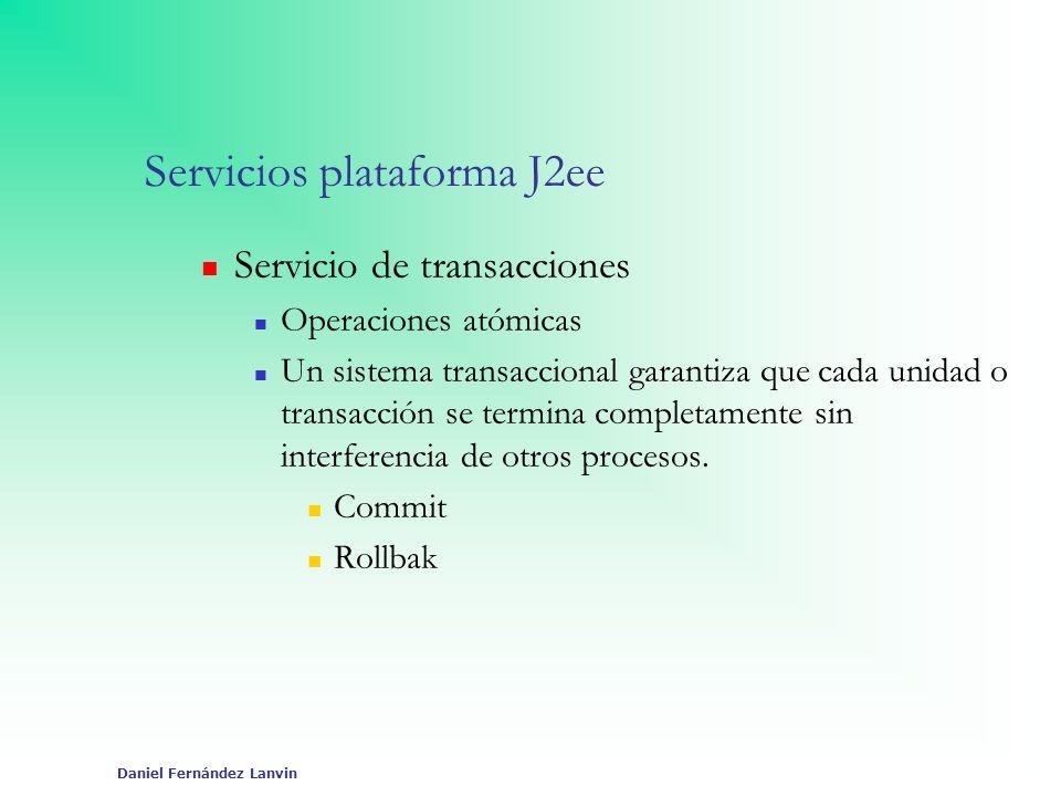 Daniel Fernández Lanvin Servicios plataforma J2ee Servicio de transacciones Operaciones atómicas Un sistema transaccional garantiza que cada unidad o