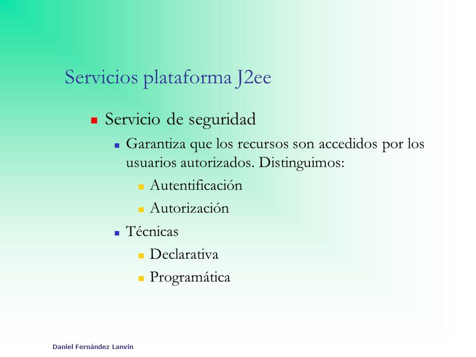 Daniel Fernández Lanvin Servicios plataforma J2ee Servicio de seguridad Garantiza que los recursos son accedidos por los usuarios autorizados. Disting