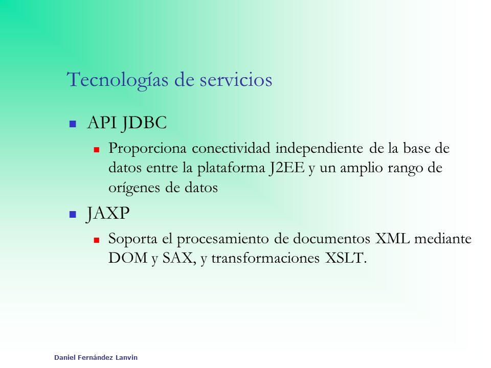 Daniel Fernández Lanvin Tecnologías de servicios API JDBC Proporciona conectividad independiente de la base de datos entre la plataforma J2EE y un amp