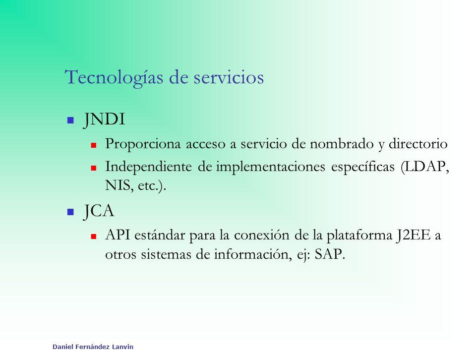 Daniel Fernández Lanvin Tecnologías de servicios JNDI Proporciona acceso a servicio de nombrado y directorio Independiente de implementaciones específ