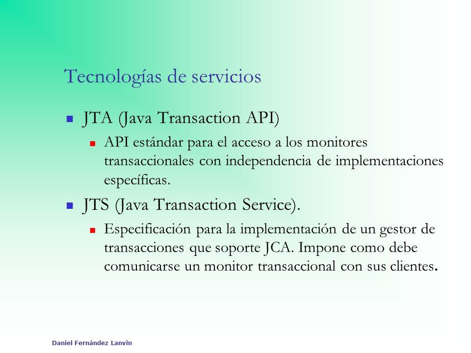 Daniel Fernández Lanvin Tecnologías de servicios JTA (Java Transaction API) API estándar para el acceso a los monitores transaccionales con independen