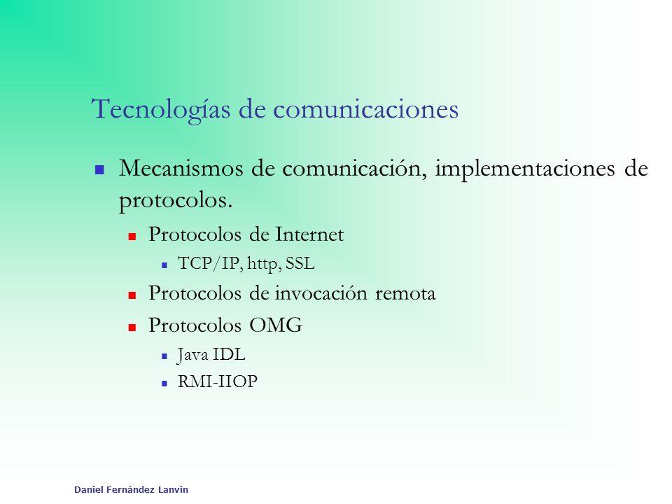 Daniel Fernández Lanvin Tecnologías de comunicaciones Mecanismos de comunicación, implementaciones de protocolos. Protocolos de Internet TCP/IP, http,