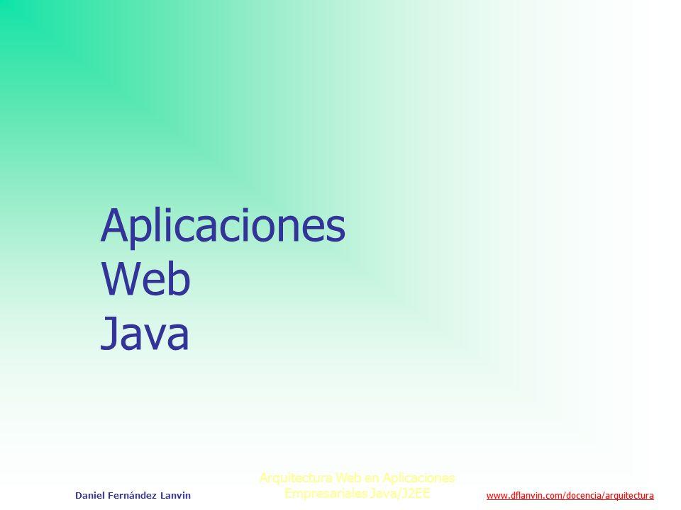 www.dflanvin.com/docencia/arquitectura Arquitectura Web en Aplicaciones Empresariales Java/J2EE Daniel Fernández Lanvin Aplicaciones Web Java