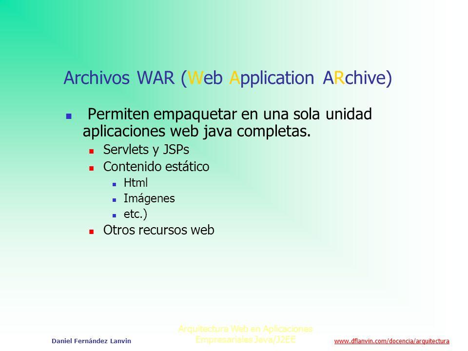 www.dflanvin.com/docencia/arquitectura Arquitectura Web en Aplicaciones Empresariales Java/J2EE Daniel Fernández Lanvin Archivos WAR (Web Application