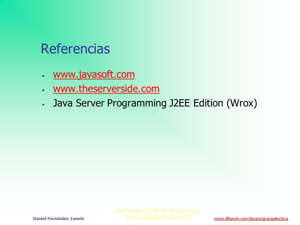 www.dflanvin.com/docencia/arquitectura Arquitectura Web en Aplicaciones Empresariales Java/J2EE Daniel Fernández Lanvin Referencias www.javasoft.com w