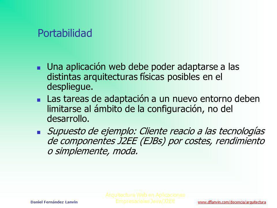 www.dflanvin.com/docencia/arquitectura Arquitectura Web en Aplicaciones Empresariales Java/J2EE Daniel Fernández Lanvin Portabilidad Una aplicación we