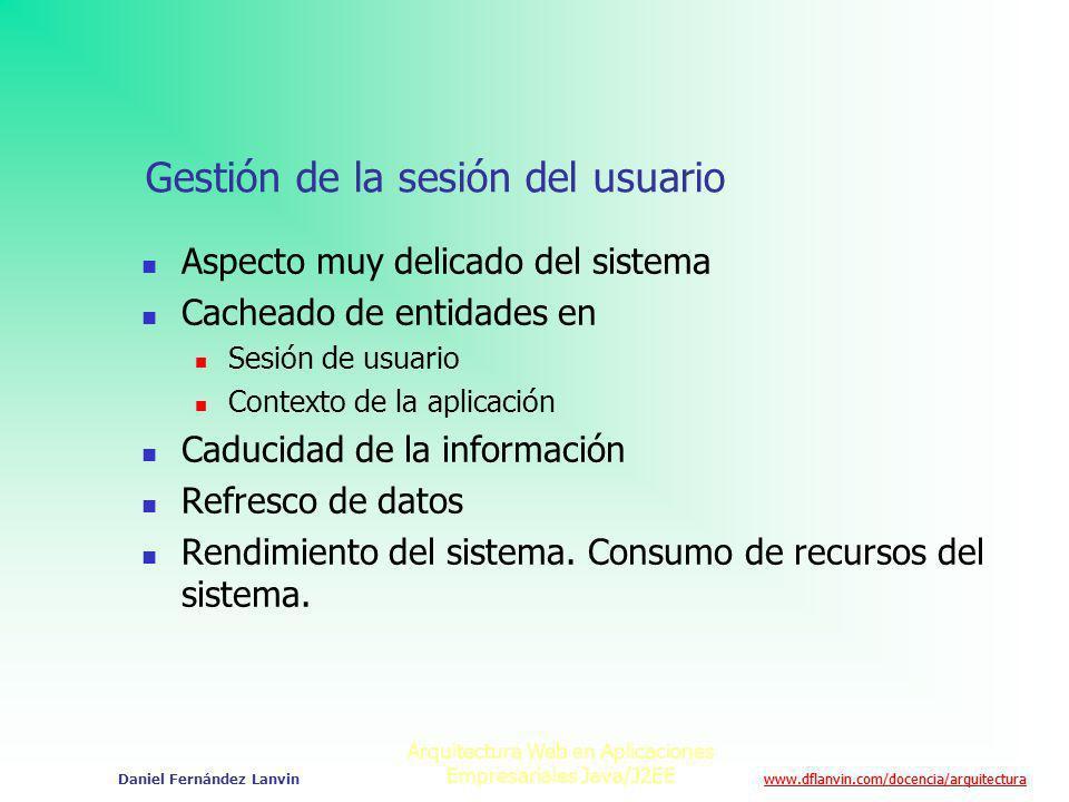 www.dflanvin.com/docencia/arquitectura Arquitectura Web en Aplicaciones Empresariales Java/J2EE Daniel Fernández Lanvin Gestión de la sesión del usuar