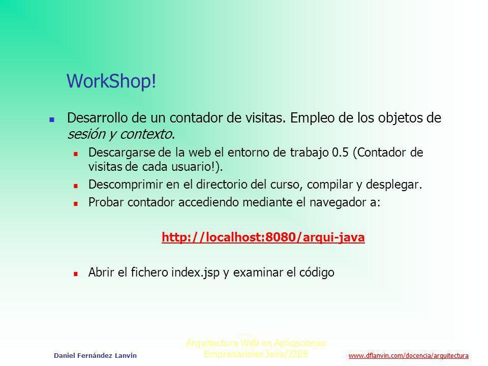 www.dflanvin.com/docencia/arquitectura Arquitectura Web en Aplicaciones Empresariales Java/J2EE Daniel Fernández Lanvin WorkShop! Desarrollo de un con